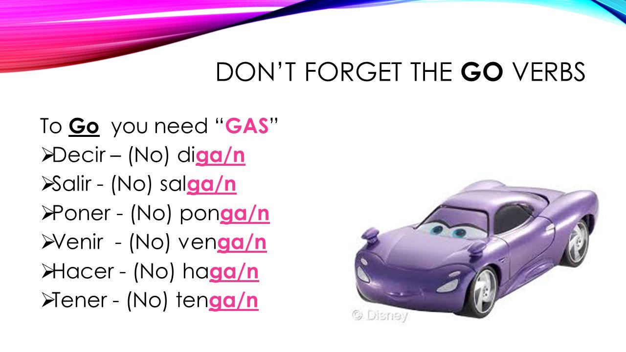 IRREGULAR VERBS Verbos Irregulares DAR : (No) de/n ESTAR: (No) esté/n SABER: (No) sepa/n SER: (No) sea/n IR: (No) vaya/n
