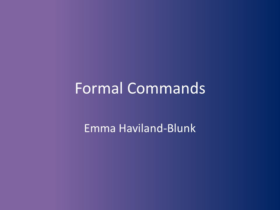 Formal Commands Emma Haviland-Blunk