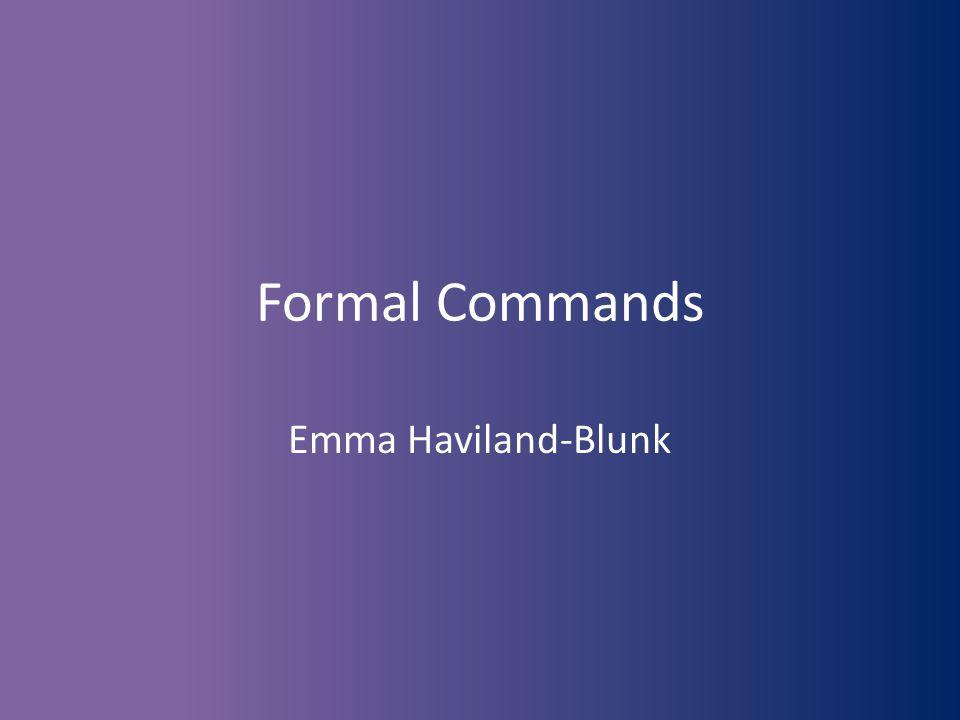 Formal Commands by Emma Haviland-Blunk