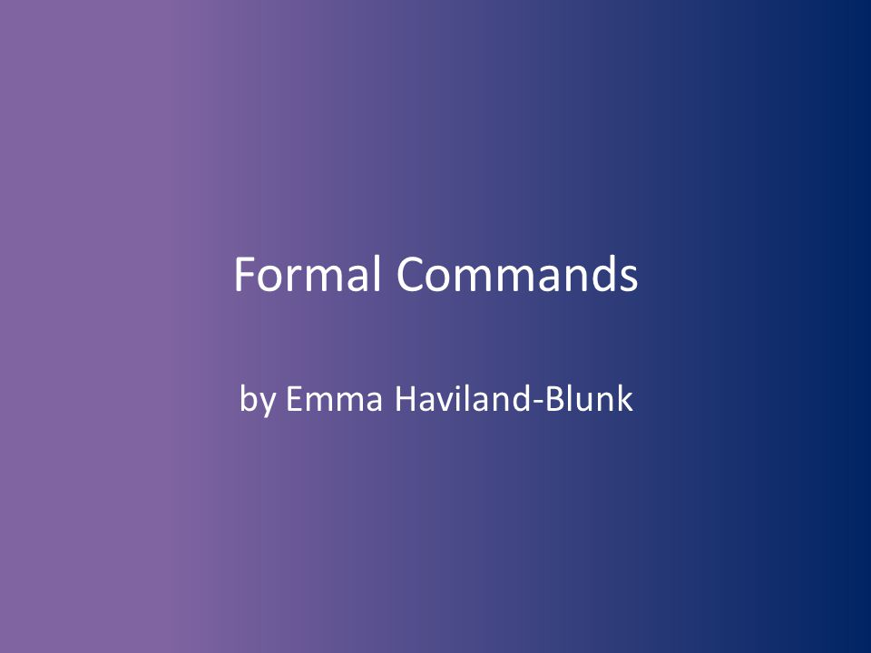 Formal Commands by Emma Haviland-Blunk