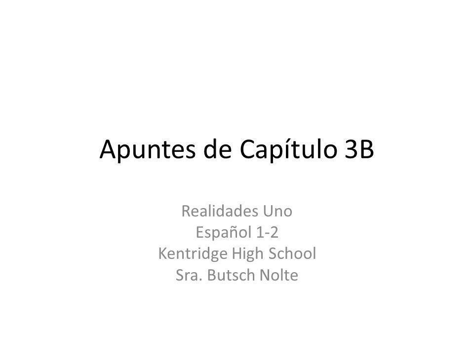 Apuntes de Capítulo 3B Realidades Uno Español 1-2 Kentridge High School Sra. Butsch Nolte