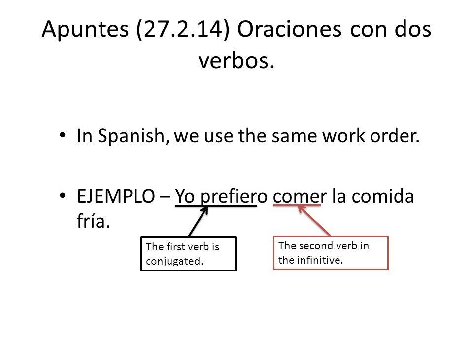 Apuntes (27.2.14) Oraciones con dos verbos. In Spanish, we use the same work order.