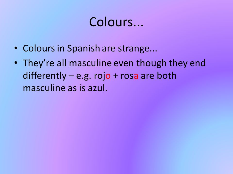 The weird ones... Some adjectives in Spanish do not follow the rules such as guay and elegante.