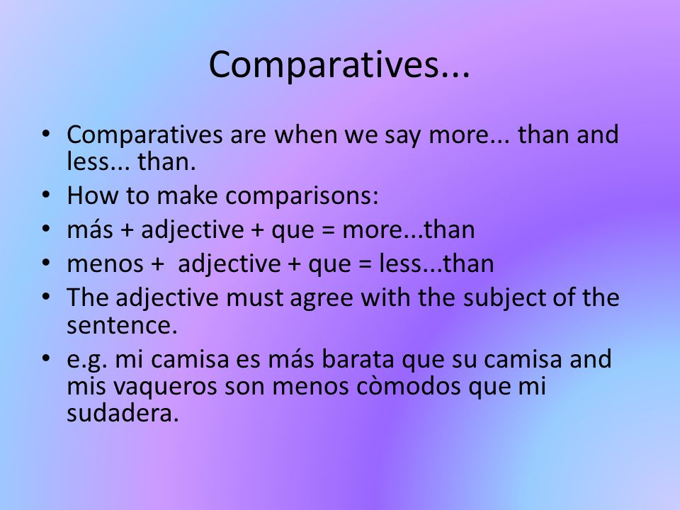 Superlatives... A superlative is used when you are describing something as the most or the least__. How superlatives work: el/la + noun + es/son + más