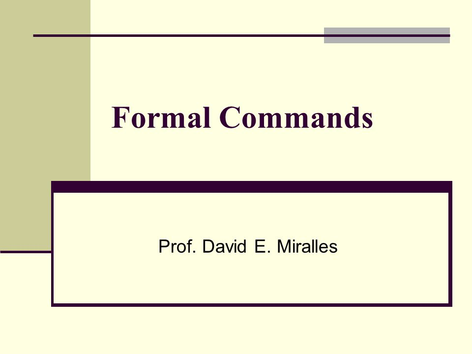 Formal Commands Prof. David E. Miralles