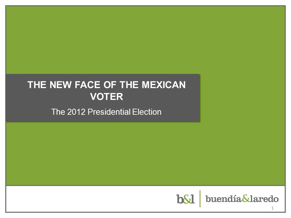 1 THE NEW FACE OF THE MEXICAN VOTER The 2012 Presidential Election
