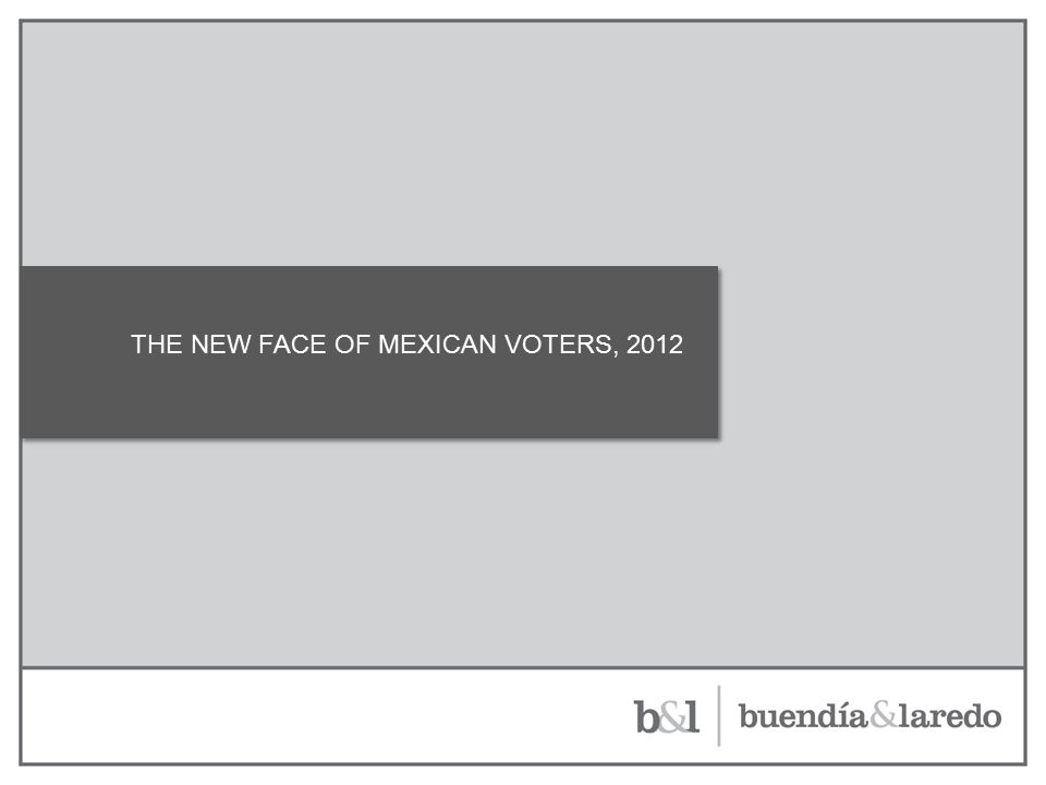 THE NEW FACE OF MEXICAN VOTERS, 2012