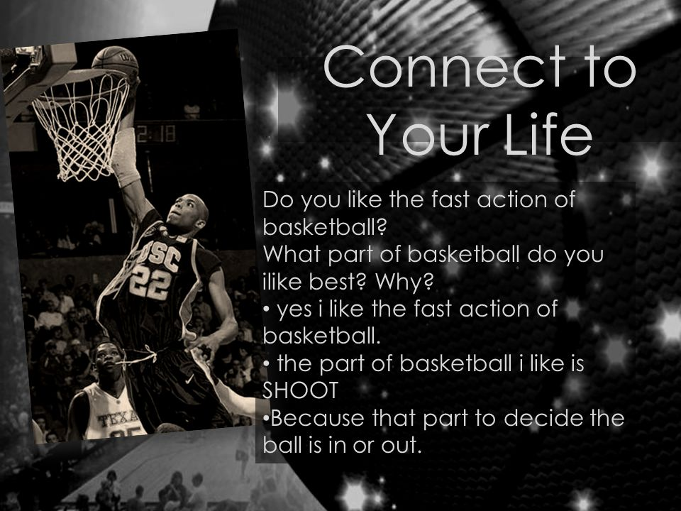 Connect to Your Life Do you like the fast action of basketball.