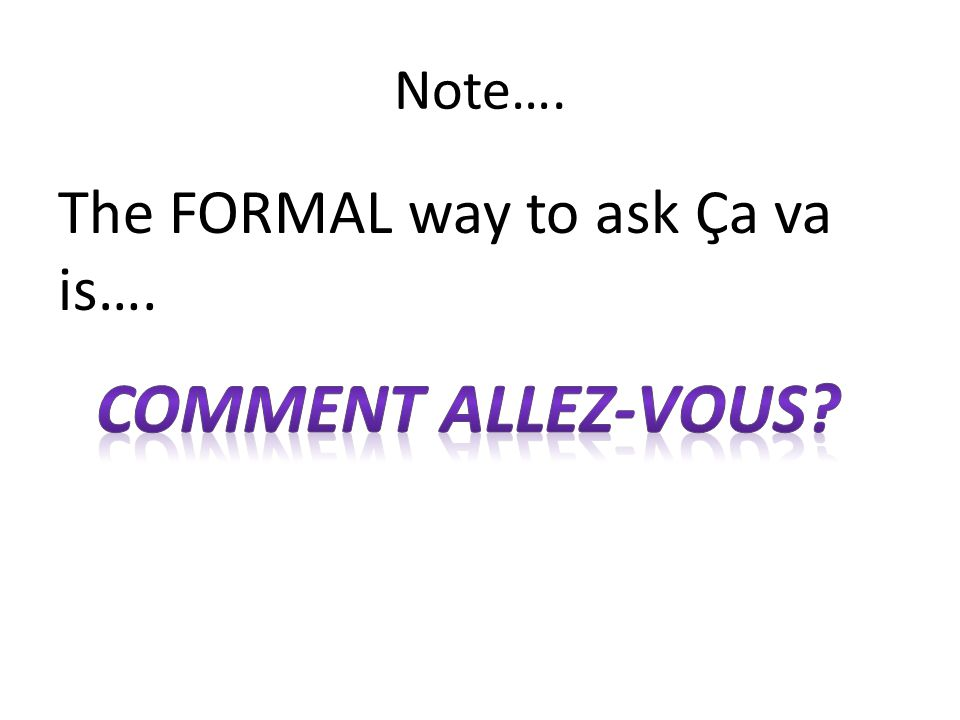Note…. The FORMAL way to ask Ça va is….