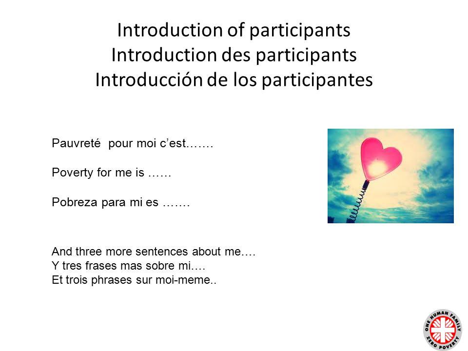 Introduction of participants Introduction des participants Introducción de los participantes Pauvreté pour moi c'est……. Poverty for me is …… Pobreza p