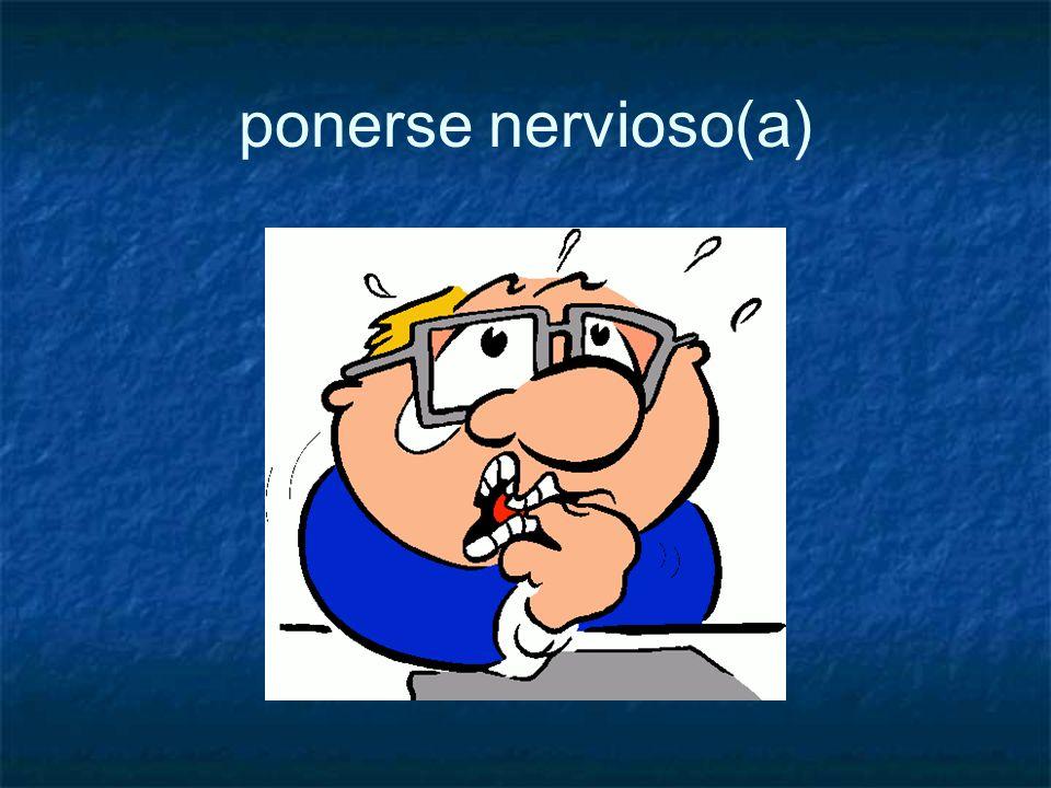ponerse nervioso(a)