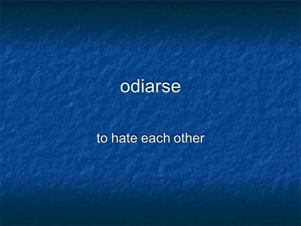 odiarse to hate each other