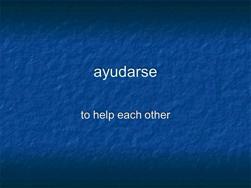 ayudarse to help each other