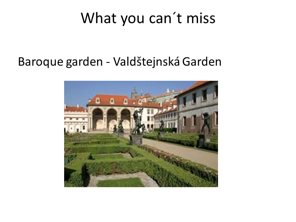 What you can´t miss Baroque garden - Valdštejnská Garden