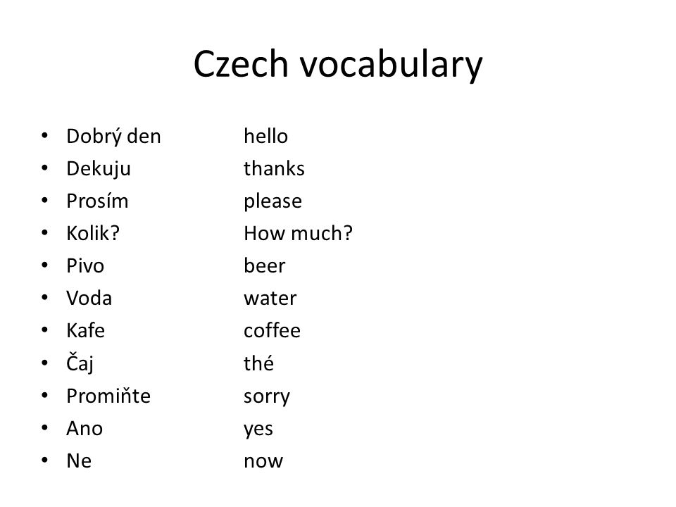 Czech vocabulary Dobrý den hello Dekujuthanks Prosím please Kolik?How much.