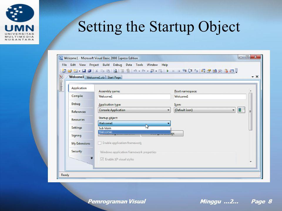 Pemrograman VisualMinggu …2… Page 8 Setting the Startup Object