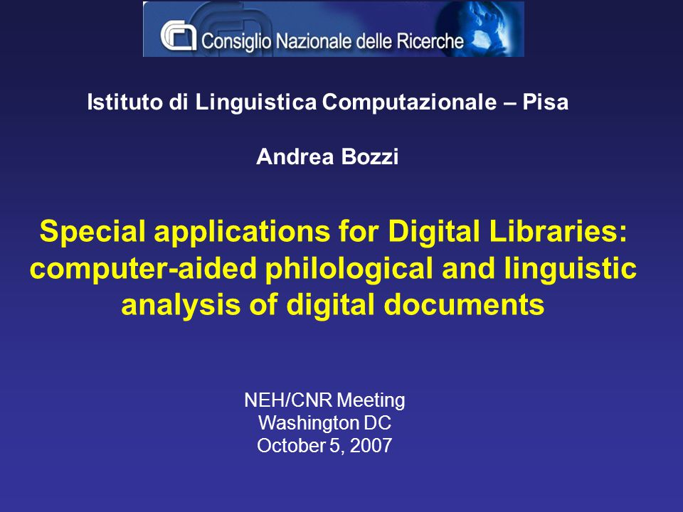 Special applications for Digital Libraries: computer-aided philological and linguistic analysis of digital documents Istituto di Linguistica Computazi