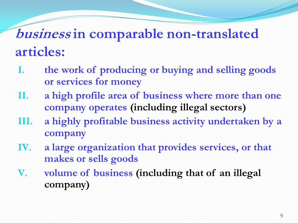 business in comparable non-translated articles: I. the work of producing or buying and selling goods or services for money II. a high profile area of