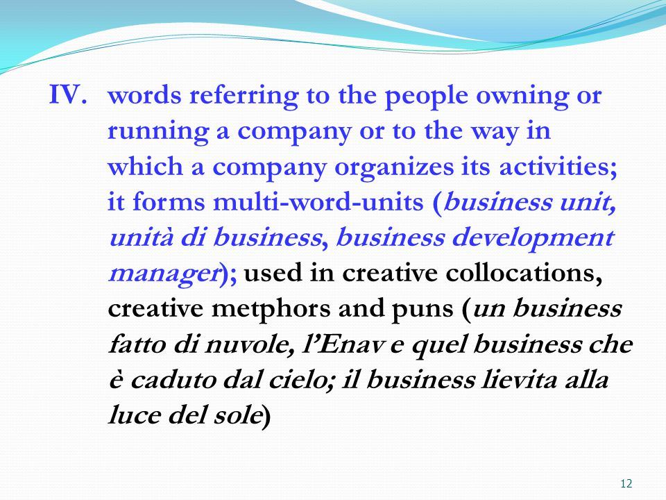 IV.words referring to the people owning or running a company or to the way in which a company organizes its activities; it forms multi-word-units (bus