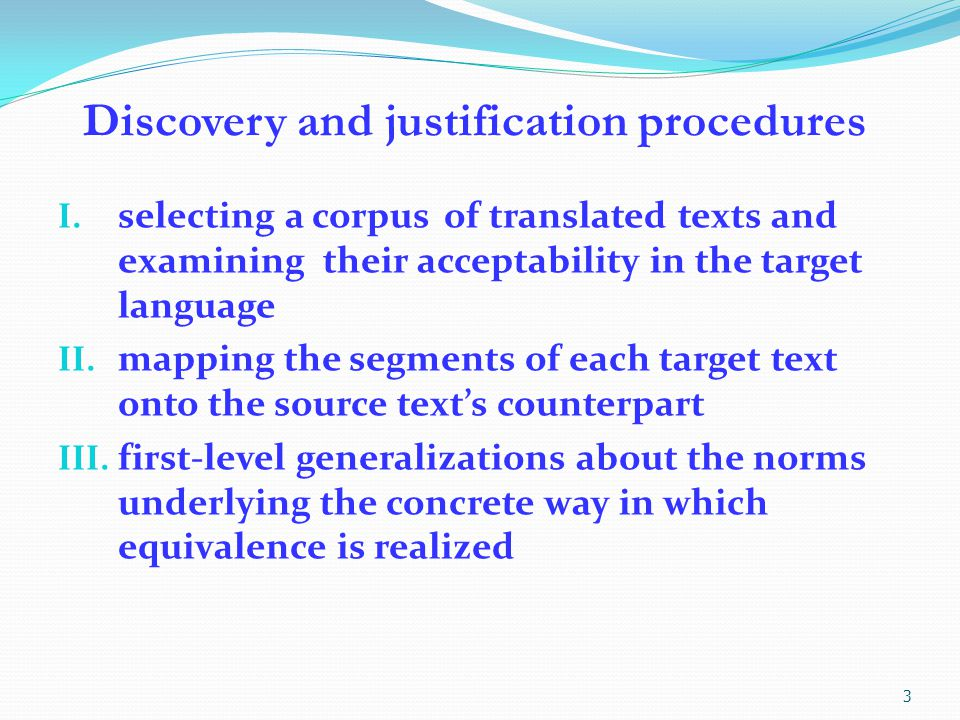Discovery and justification procedures I. selecting a corpus of translated texts and examining their acceptability in the target language II. mapping