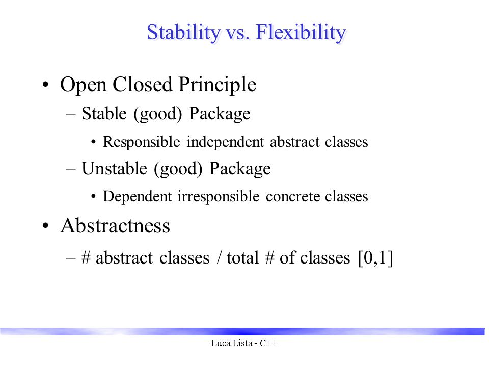 Luca Lista - C++ The Main Sequence Define Stability-Abstractness relationship Main Sequence (0,1) (1,0) Maximally stable & abstract Maximally unstable & concrete