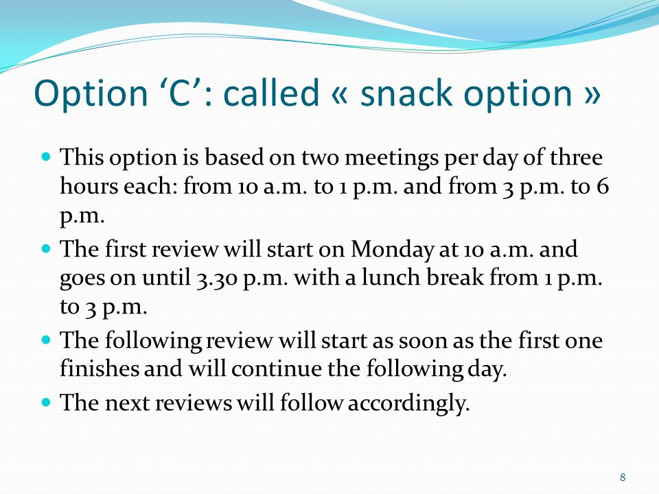 Option 'C': called « snack option » This option is based on two meetings per day of three hours each: from 10 a.m.