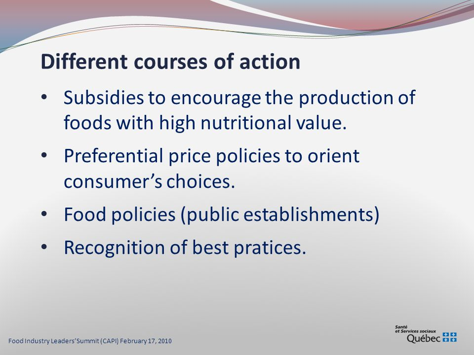 Different courses of action Subsidies to encourage the production of foods with high nutritional value.