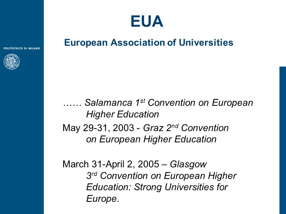 …… Salamanca 1 st Convention on European Higher Education May 29-31, 2003 - Graz 2 nd Convention on European Higher Education March 31-April 2, 2005 – Glasgow 3 rd Convention on European Higher Education: Strong Universities for Europe.