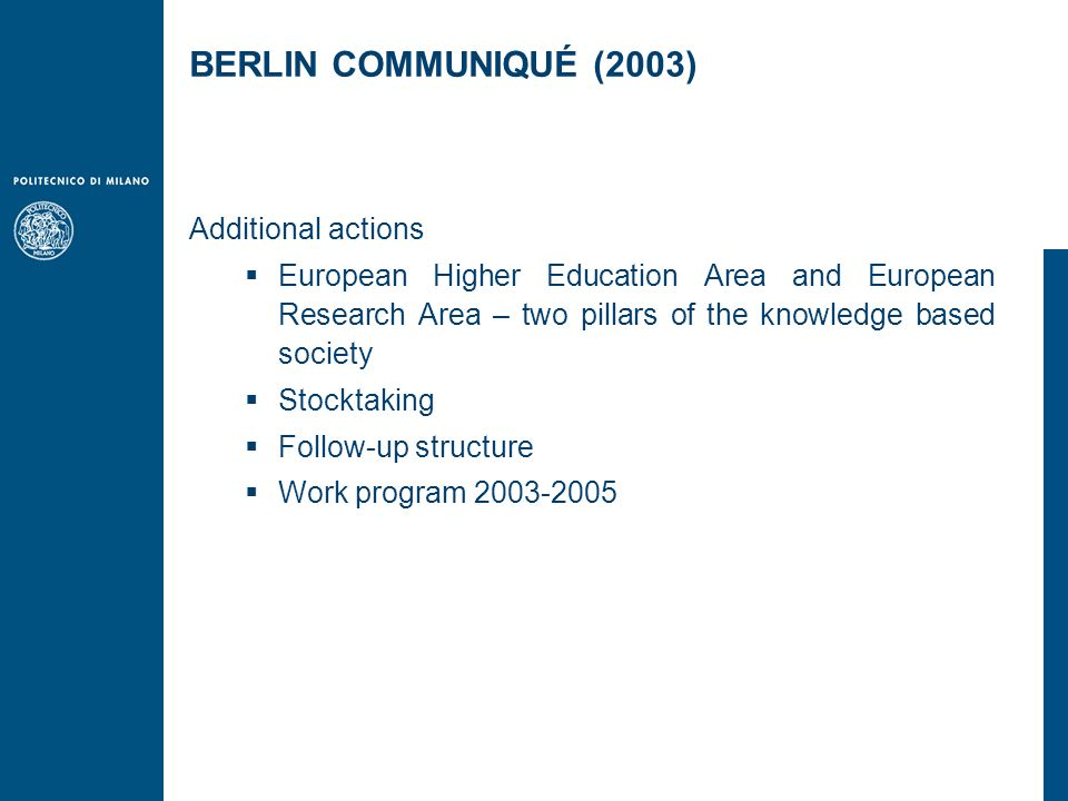Additional actions  European Higher Education Area and European Research Area – two pillars of the knowledge based society  Stocktaking  Follow-up structure  Work program 2003-2005 BERLIN COMMUNIQUÉ (2003)