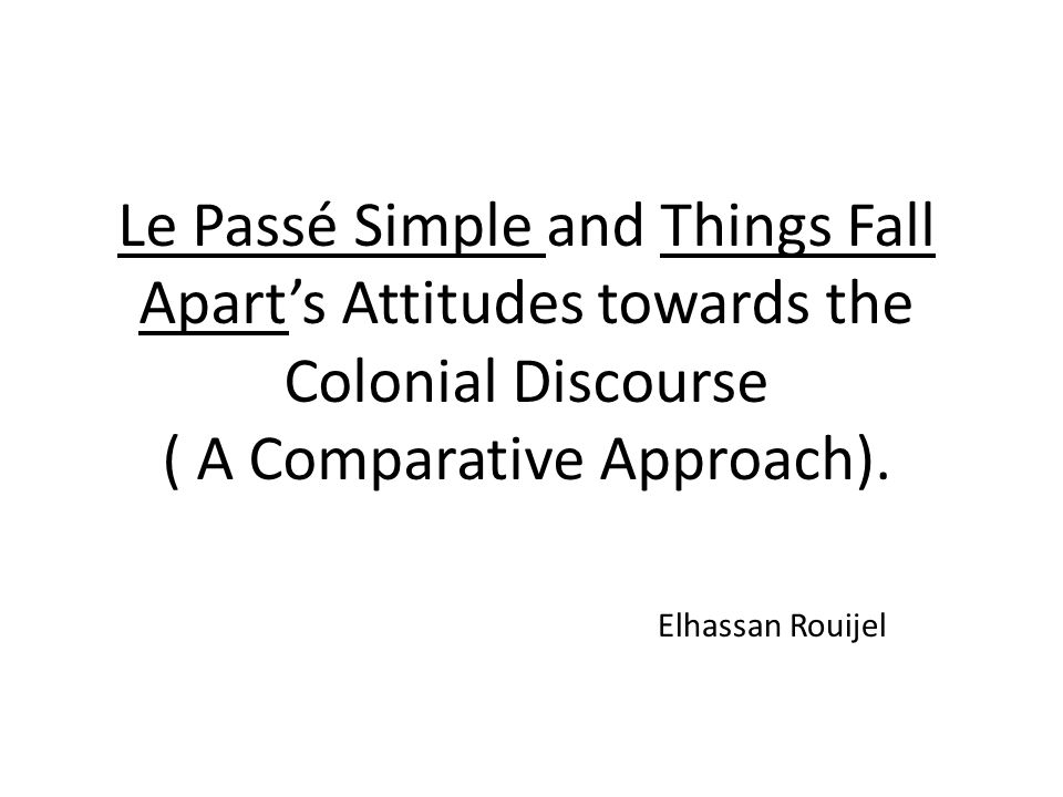 Le Passé Simple and Things Fall Apart's Attitudes towards the Colonial Discourse ( A Comparative Approach).