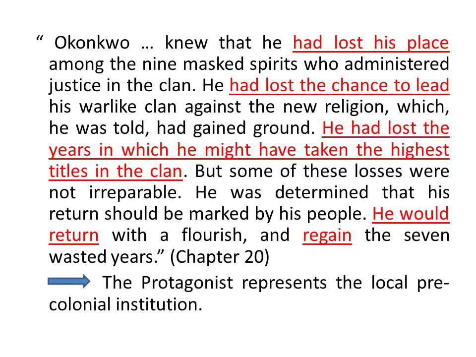 Okonkwo … knew that he had lost his place among the nine masked spirits who administered justice in the clan.