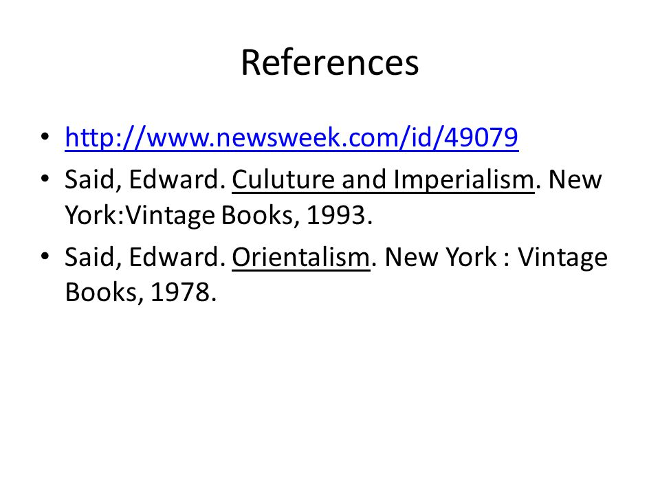References http://www.newsweek.com/id/49079 Said, Edward.
