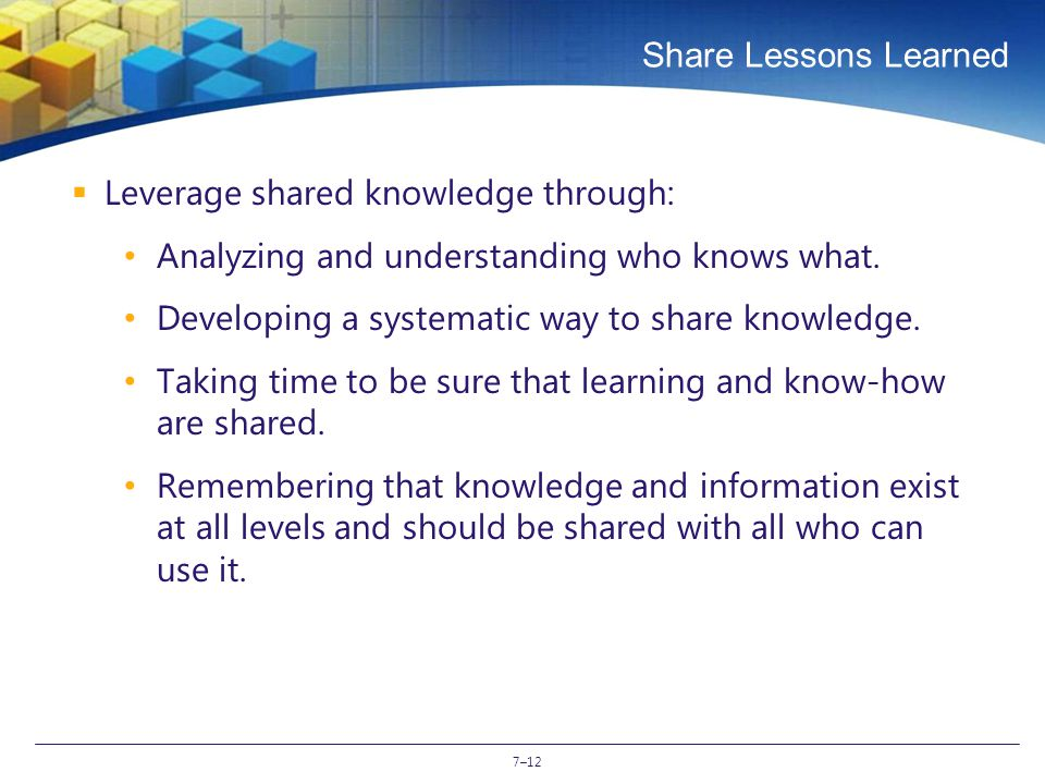 7–12 Share Lessons Learned  Leverage shared knowledge through: Analyzing and understanding who knows what.