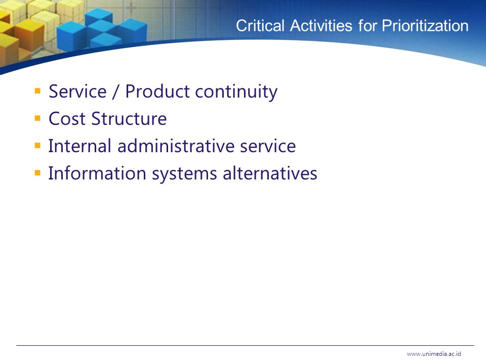 Critical Activities for Prioritization  Service / Product continuity  Cost Structure  Internal administrative service  Information systems alternatives