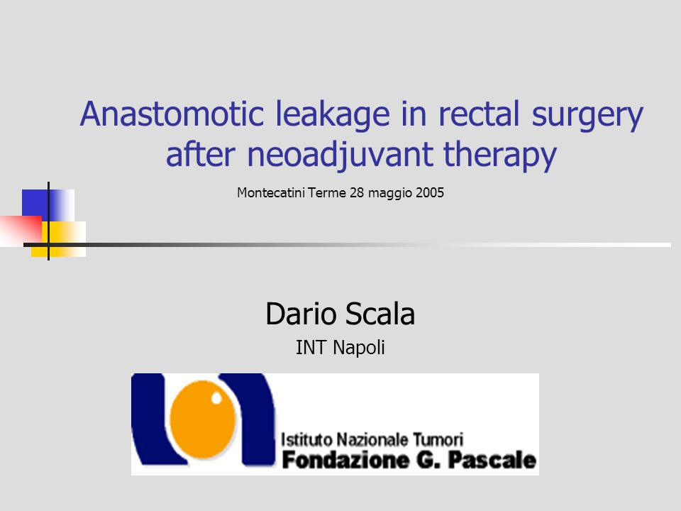 Anastomotic leakage in rectal surgery after neoadjuvant therapy Montecatini Terme 28 maggio 2005 Dario Scala INT Napoli