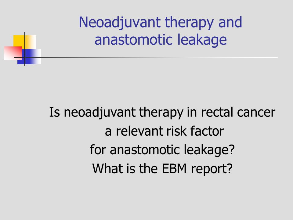 Neoadjuvant therapy and anastomotic leakage Is neoadjuvant therapy in rectal cancer a relevant risk factor for anastomotic leakage.