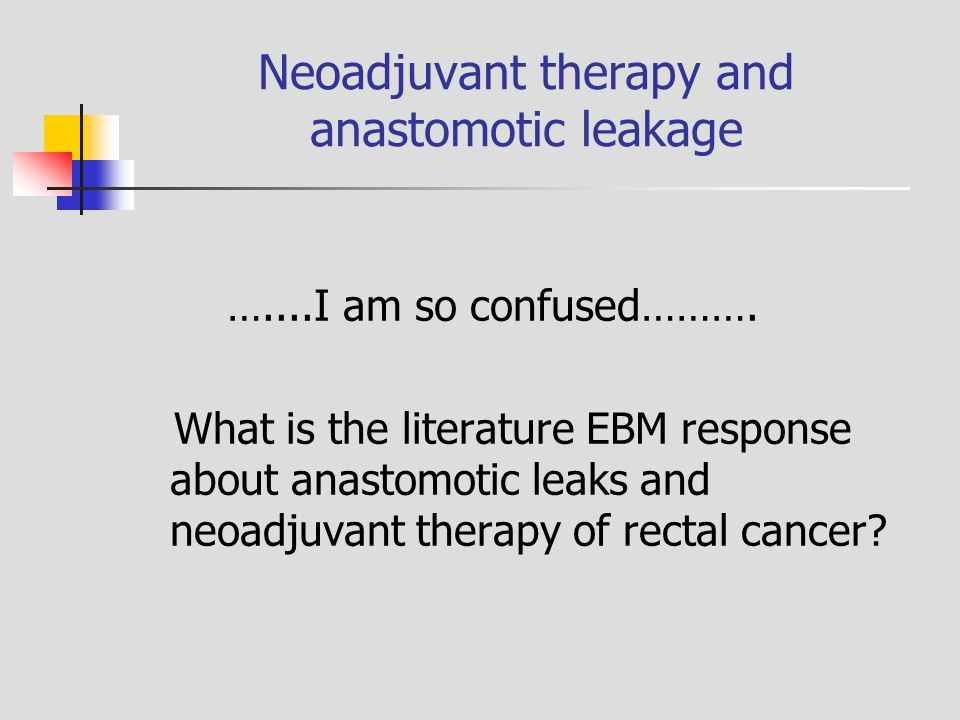 Neoadjuvant therapy and anastomotic leakage …....I am so confused………. What is the literature EBM response about anastomotic leaks and neoadjuvant ther