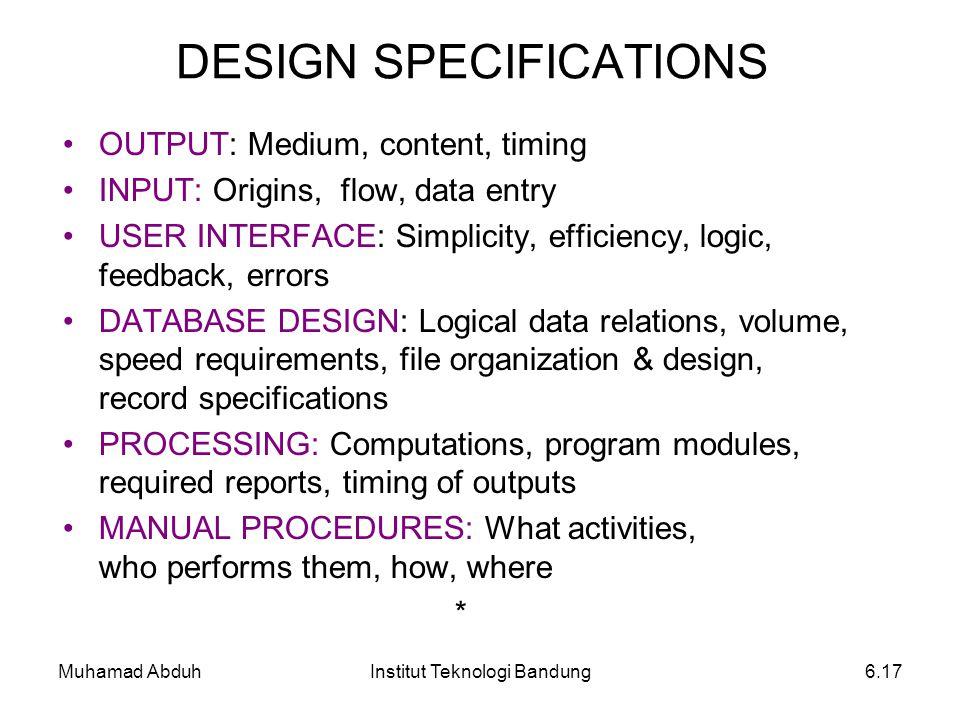 Muhamad AbduhInstitut Teknologi Bandung6.17 DESIGN SPECIFICATIONS OUTPUT: Medium, content, timing INPUT: Origins, flow, data entry USER INTERFACE: Sim