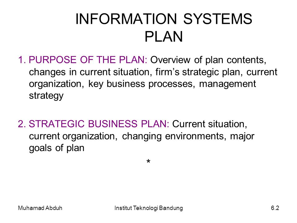 Muhamad AbduhInstitut Teknologi Bandung6.2 INFORMATION SYSTEMS PLAN 1. PURPOSE OF THE PLAN: Overview of plan contents, changes in current situation, f