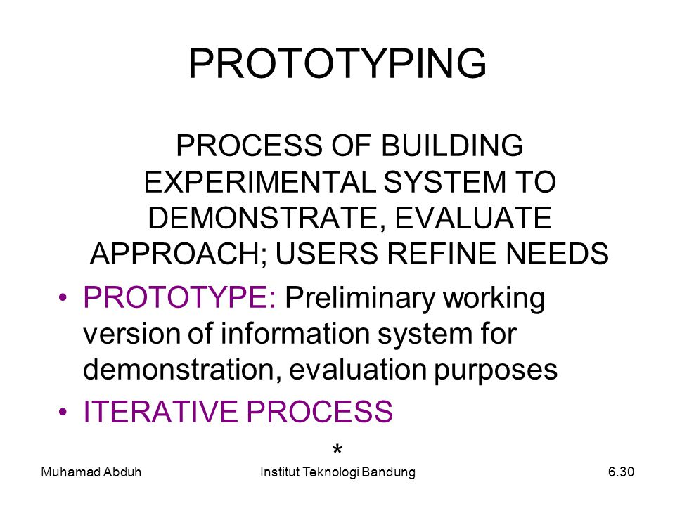 Muhamad AbduhInstitut Teknologi Bandung6.30 PROTOTYPING PROCESS OF BUILDING EXPERIMENTAL SYSTEM TO DEMONSTRATE, EVALUATE APPROACH; USERS REFINE NEEDS