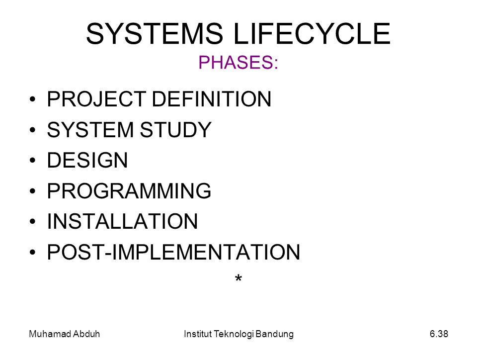 Muhamad AbduhInstitut Teknologi Bandung6.38 SYSTEMS LIFECYCLE PHASES: PROJECT DEFINITION SYSTEM STUDY DESIGN PROGRAMMING INSTALLATION POST-IMPLEMENTAT