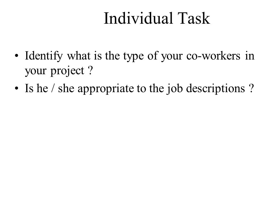 Individual Task Identify what is the type of your co-workers in your project .