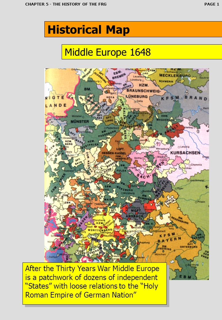 CHAPTER 5 - THE HISTORY OF THE FRGPAGE 1 Historical Map Middle Europe 1648 After the Thirty Years War Middle Europe is a patchwork of dozens of indepe