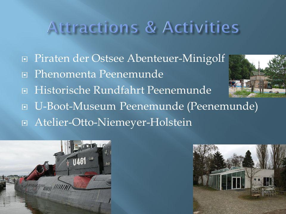  Piraten der Ostsee Abenteuer-Minigolf  Phenomenta Peenemunde  Historische Rundfahrt Peenemunde  U-Boot-Museum Peenemunde (Peenemunde)  Atelier-Otto-Niemeyer-Holstein