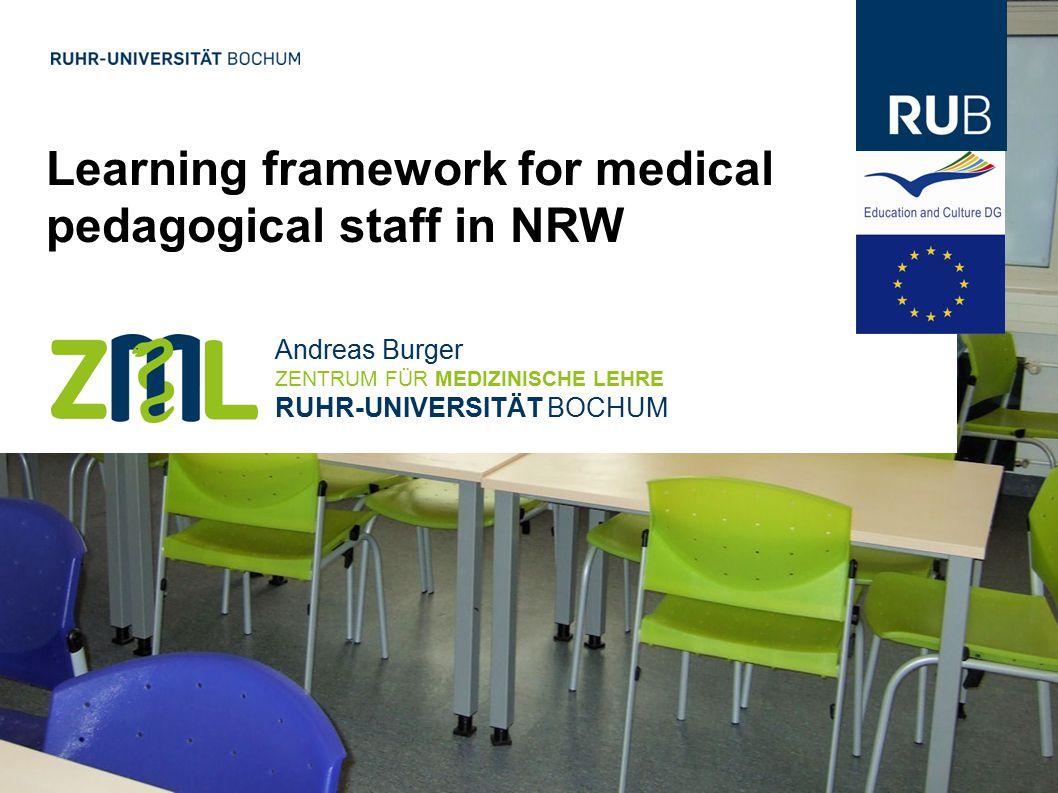 Learning framework for medical pedagogical staff in NRW Andreas Burger ZENTRUM FÜR MEDIZINISCHE LEHRE RUHR-UNIVERSITÄT BOCHUM