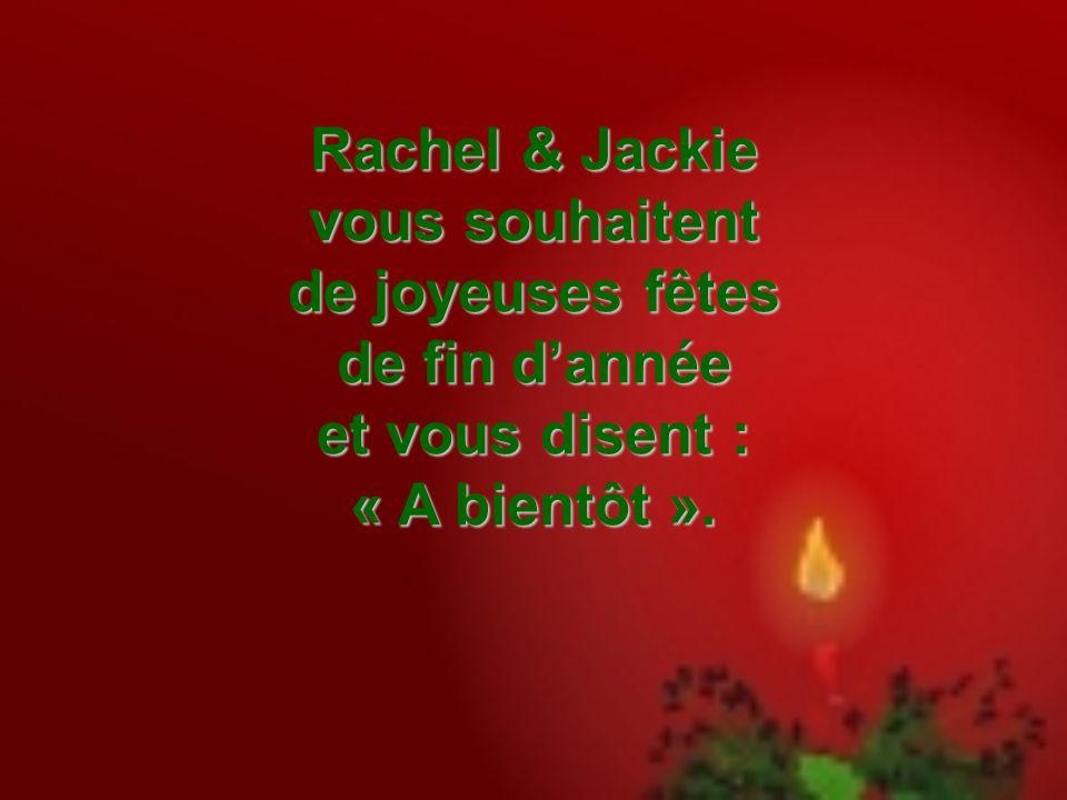 Rachel & Jackie vous souhaitent de joyeuses fêtes de fin d'année et vous disent : « A bientôt ».