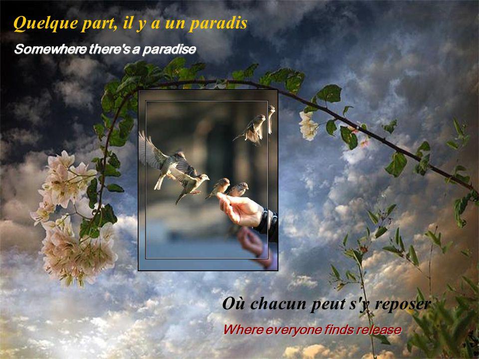 Quelque part, il y a un paradis Somewhere there s a paradise Où chacun peut s y reposer Where everyone finds release