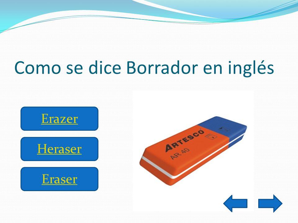Como se dice Borrador en inglés Erazer Heraser Eraser