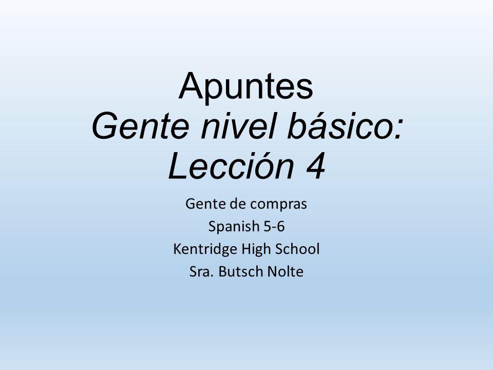 Apuntes Gente nivel básico: Lección 4 Gente de compras Spanish 5-6 Kentridge High School Sra.