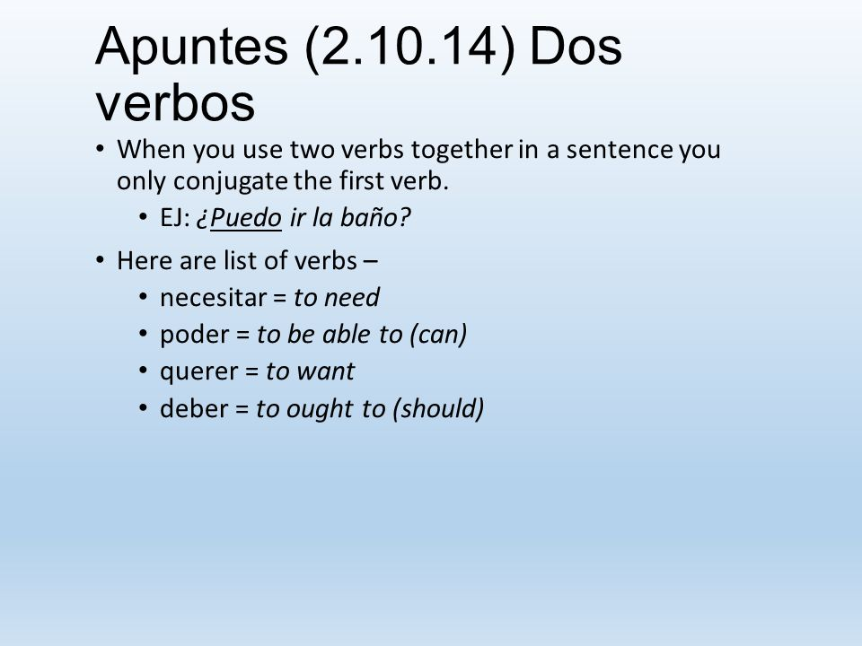 Apuntes (2.10.14) Dos verbos Some verbs require a word between the two verbs.